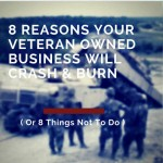 8 Reasons Your Veteran Owned Business Will Crash And Burn